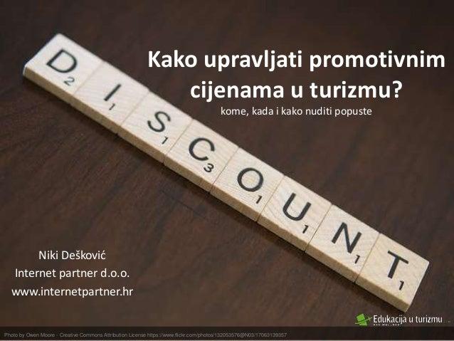 Kako upravljati promotivnim cijenama u turizmu? kome, kada i kako nuditi popuste Niki Dešković Internet partner d.o.o. www...
