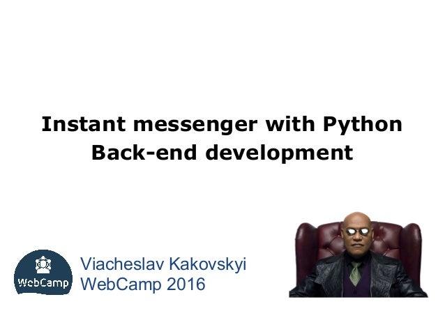 Instant messenger with Python Back-end development Viacheslav Kakovskyi WebCamp 2016