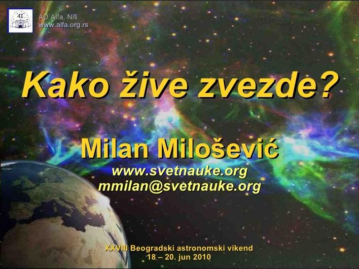 Kako žive zvezde? Milan Milošević www.svetnauke.org [email_address] AD Alfa, Niš www.alfa.org.rs XXVIII Beogradski astrono...