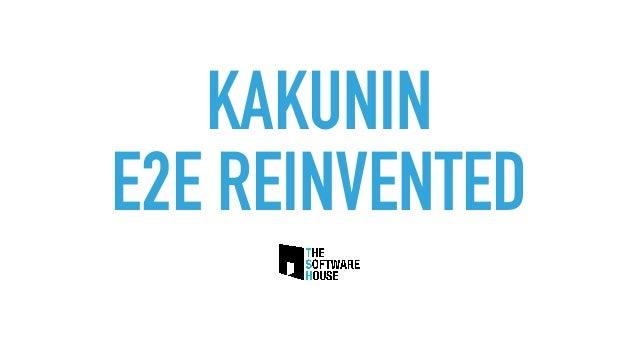 KAKUNIN E2E REINVENTED
