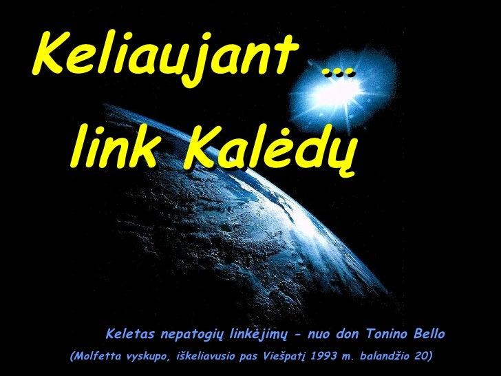 Keliauja n t  … Keletas nepatogių linkėjimų  -  nuo  don Tonino Bello  (Molfetta  vyskupo, iškeliavusio pas Viešpatį   199...