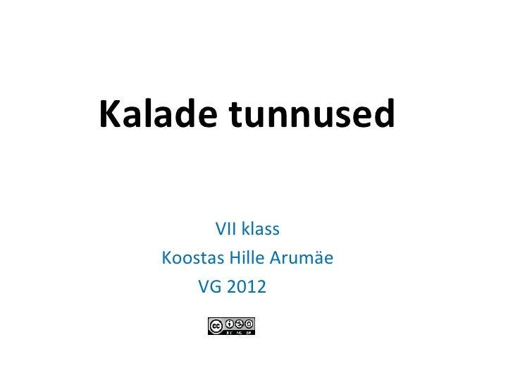 Kalade tunnused         VII klass   Koostas Hille Arumäe       VG 2012012