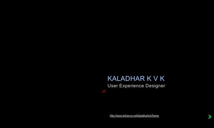 KALADHAR K V K User Experience Designer http://www.behance.net/kaladharkvk/frame
