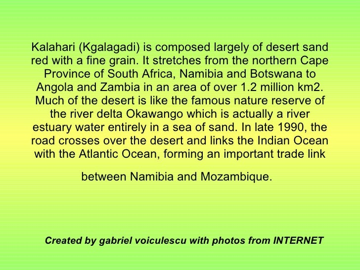 Kalahari (Kgalagadi) is composed largely of desert sand red with a fine grain. It stretches from the northern Cape Provinc...
