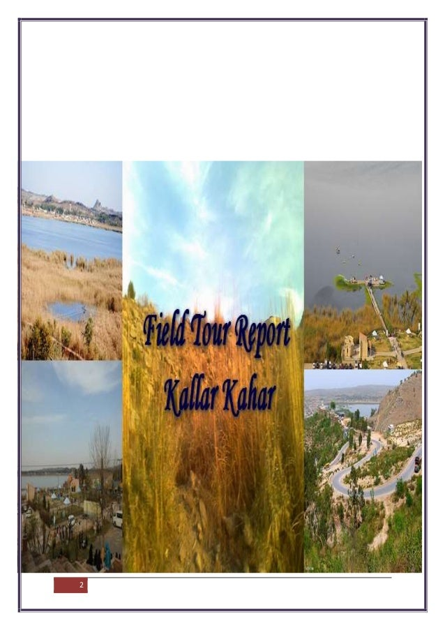 field report of kallar kahar area 6 chapter 4 field observations 41 day 1 stop 1: location: road side, kallar kahar central salt range latitude: 32°46´264˝n longitude: 72°42´576˝e we reached our first stop around 2:30pm a brief introduction was given to us about the field tour and what things we needed to record of the respective formations by sir saleem shahzad.