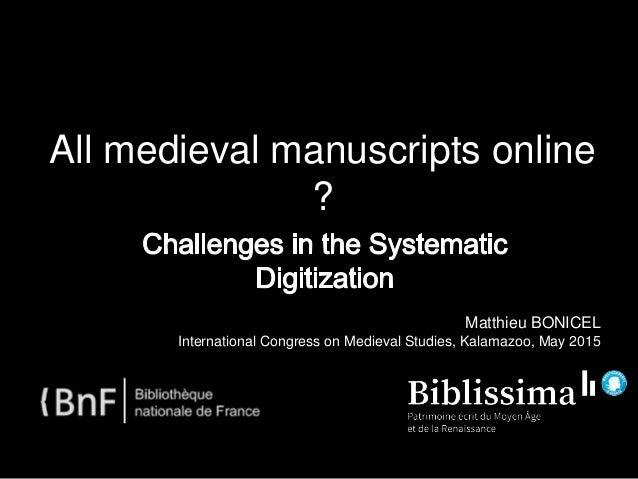 All medieval manuscripts online ? Matthieu BONICEL International Congress on Medieval Studies, Kalamazoo, May 2015