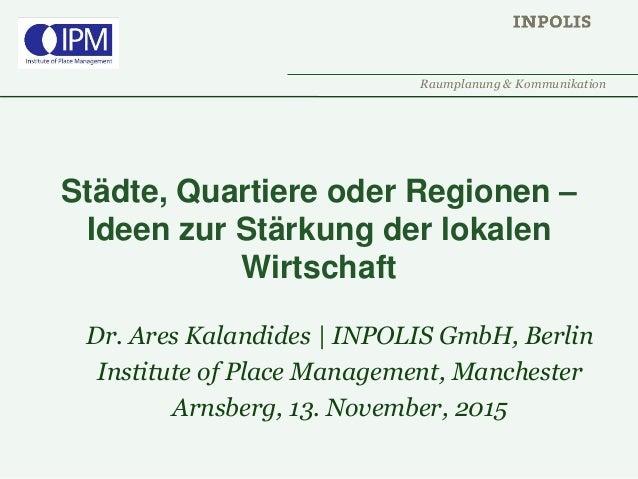 Raumplanung & Kommunikation Städte, Quartiere oder Regionen – Ideen zur Stärkung der lokalen Wirtschaft Dr. Ares Kalandide...