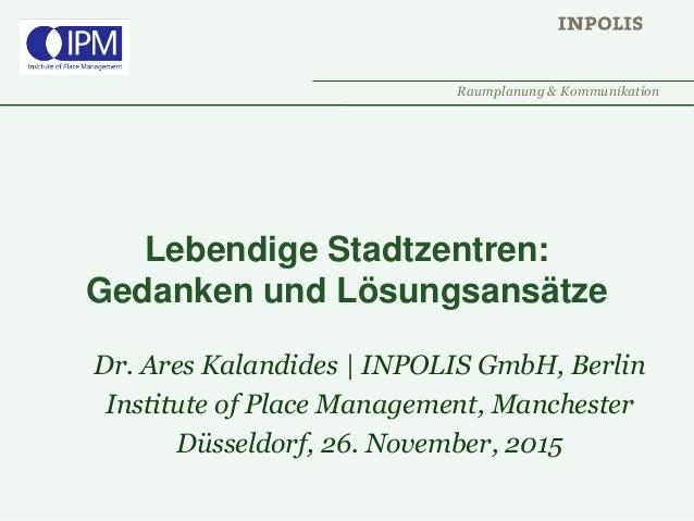 Raumplanung & Kommunikation Lebendige Stadtzentren: Gedanken und Lösungsansätze Dr. Ares Kalandides | INPOLIS GmbH, Berlin...