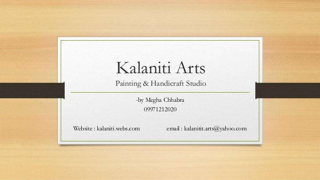 Kalaniti Arts Painting & Handicraft Studio -by Megha Chhabra 09971212020 Website : kalaniti.webs.com email : kalanitit.art...