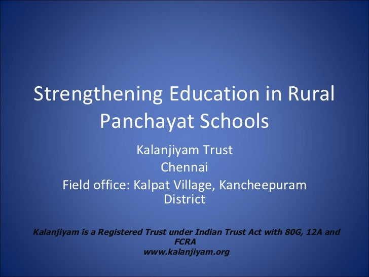 Strengthening Education in Rural Panchayat Schools Kalanjiyam Trust Chennai Field office: Kalpat Village, Kancheepuram Dis...