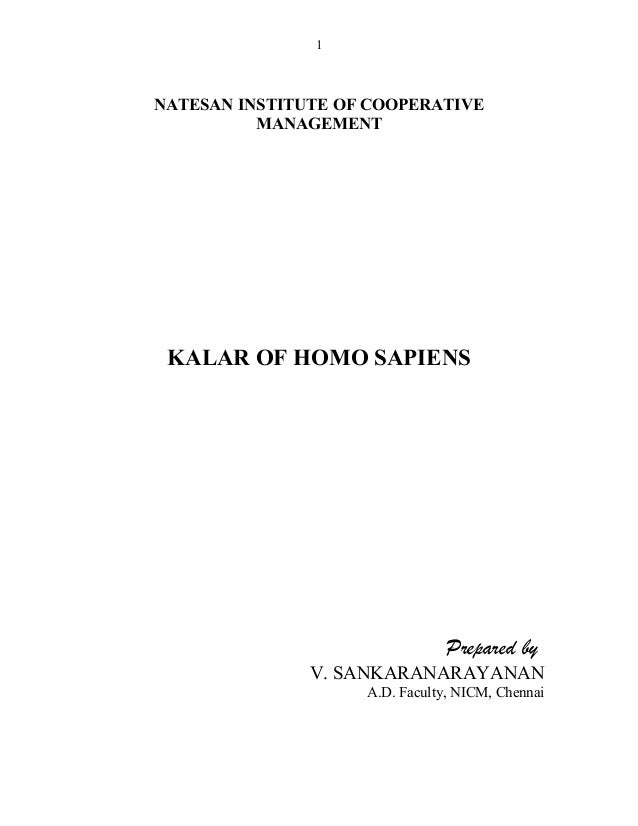 NATESAN INSTITUTE OF COOPERATIVE MANAGEMENT KALAR OF HOMO SAPIENS Prepared by V. SANKARANARAYANAN A.D. Faculty, NICM, Chen...