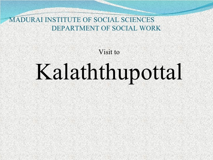 MADURAI INSTITUTE OF SOCIAL SCIENCES DEPARTMENT OF SOCIAL WORK  Visit to Kalaththupottal