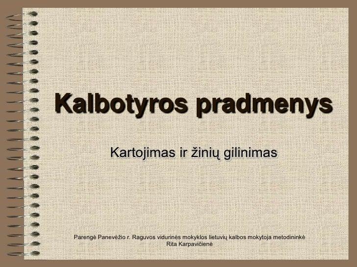 Kalbotyros pradmenys              Kartojimas ir ţinių gilinimas Parengė Panevėţio r. Raguvos vidurinės mokyklos lietuvių k...