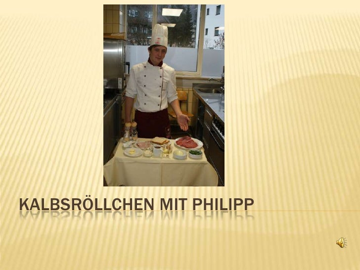 Kalbsröllchen mit Philipp<br />