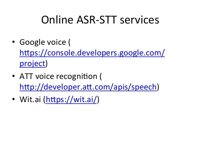 Building+an+ASR+with+open+source+tools+ • We+need:+ –Speech+recogni4on+engine+ –Speech+databases+/+models+ –Online+spe...