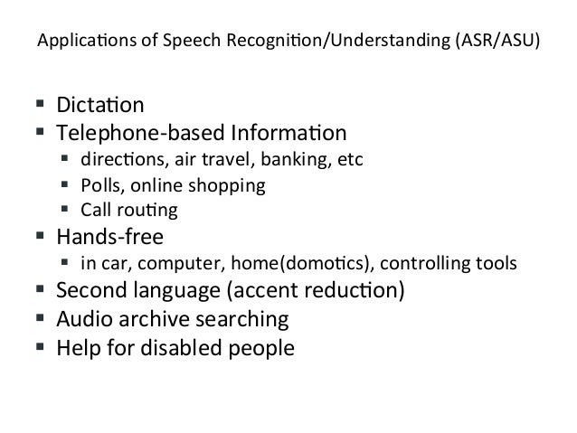 Applica4ons+of+Speech+Recogni4on/Understanding+(ASR/ASU)+ ! Dicta4on+ ! Telephone&based+Informa4on++ ! direc4ons,+air+t...