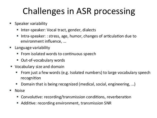 Challenges+in+ASR+processing+ ! Speaker+variability+ ! Inter&speaker:+Vocal+tract,+gender,+dialects+ ! Intra&speaker:+:...
