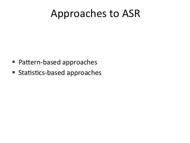 Approaches+to+ASR+ ! PaHern&based+approaches+ ! Sta4s4cs&based+approaches+