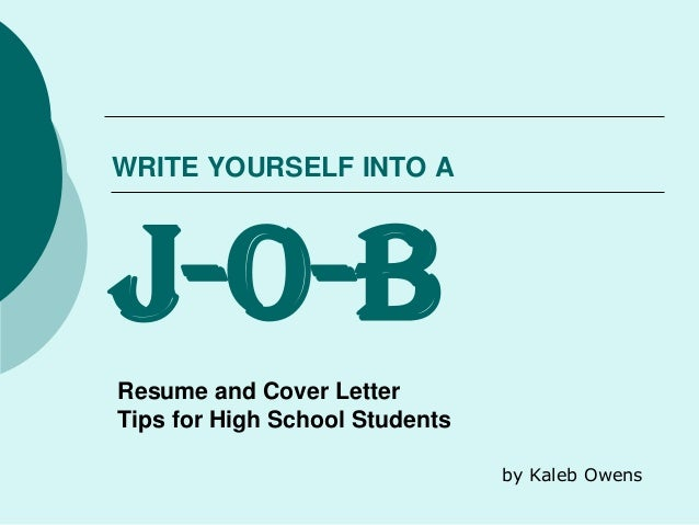 WRITE YOURSELF INTO A J-O-B Resume and Cover Letter Tips for High School Students by Kaleb Owens