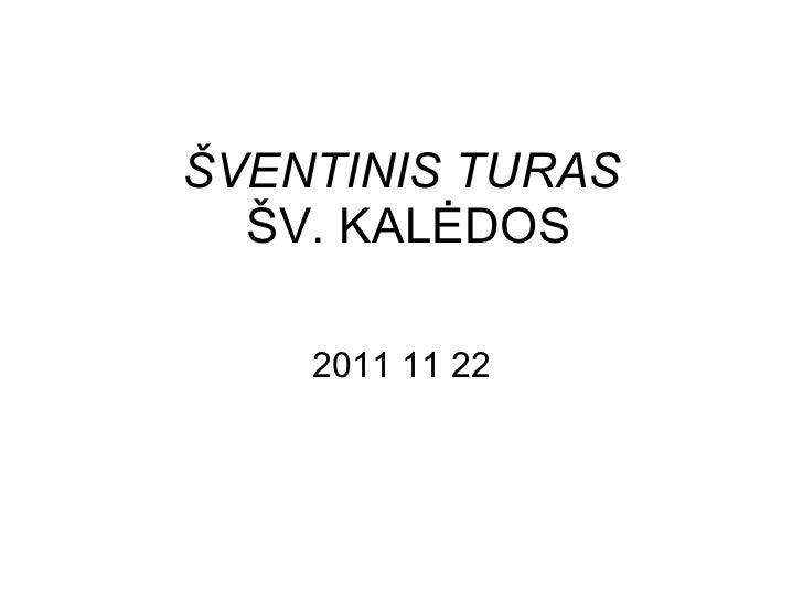 ŠVENTINIS TURAS   ŠV. KALĖDOS 2011  11 2 2