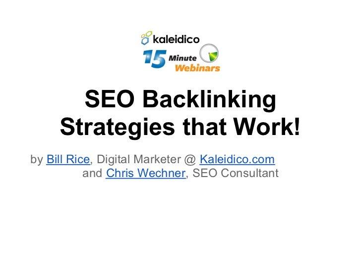SEO Backlinking     Strategies that Work!by Bill Rice, Digital Marketer @ Kaleidico.com           and Chris Wechner, SEO C...