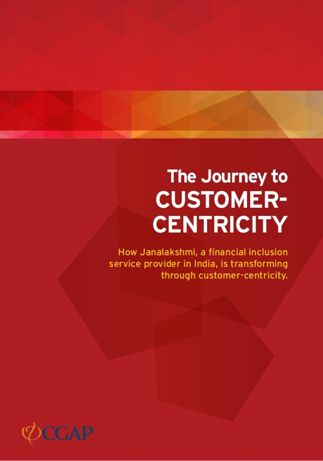 The Journey to CUSTOMER- CENTRICITY How Janalakshmi, a financial inclusion service provider in India, is transforming thro...