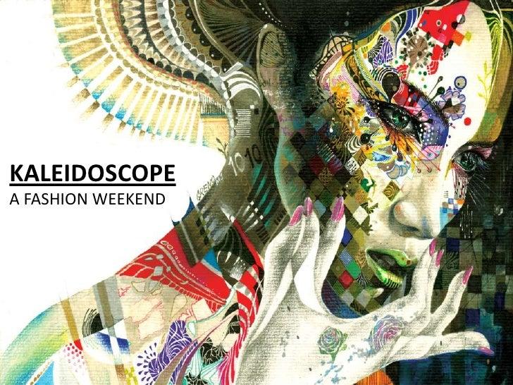KALEIDOSCOPE<br />A FASHION WEEKEND<br />