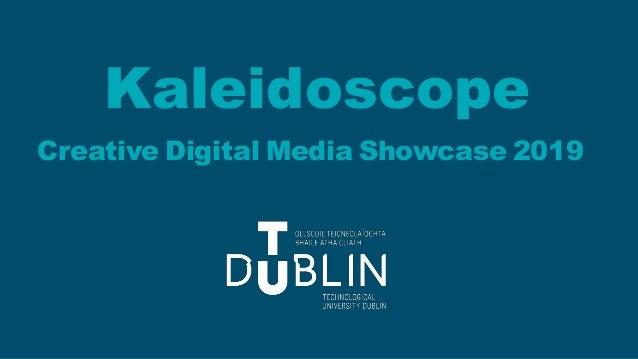 Kaleidoscope Creative Digital Media Showcase 2019
