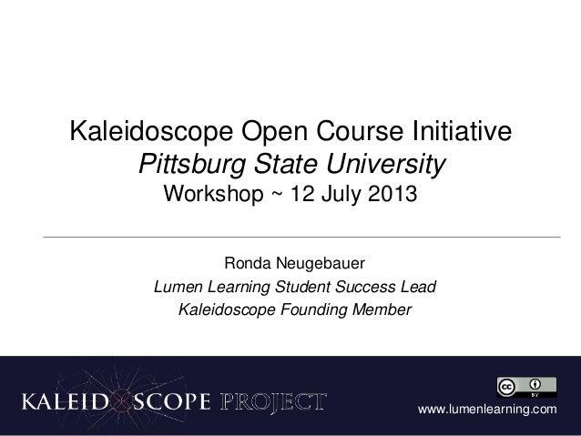 www.lumenlearning.com Kaleidoscope Open Course Initiative Pittsburg State University Workshop ~ 12 July 2013 Ronda Neugeba...