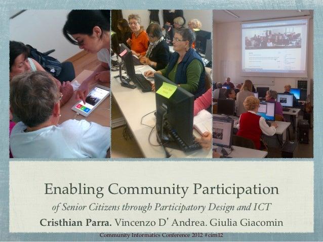 Enabling Community Participation!  of Senior Citizens through Participatory Design and ICT!Cristhian Parra. Vincenzo D'And...
