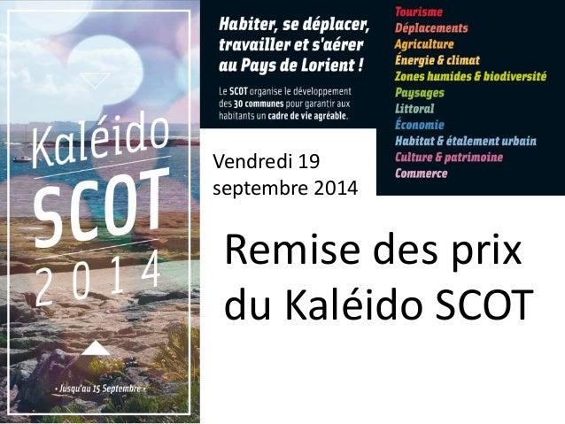 Vendredi 19  septembre 2014  Remise des prix  du Kaléido SCOT