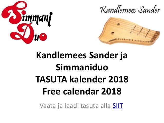 Kandlemees Sander ja Simmaniduo TASUTA kalender 2018 Free calendar 2018 Vaata ja laadi tasuta alla SIIT