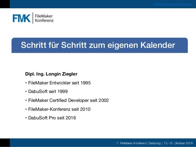 7. FileMaker Konferenz | Salzburg | 13.-15. Oktober 2016 www.filemaker-konferenz.com Dipl. Ing. Longin Ziegler • FileMaker...