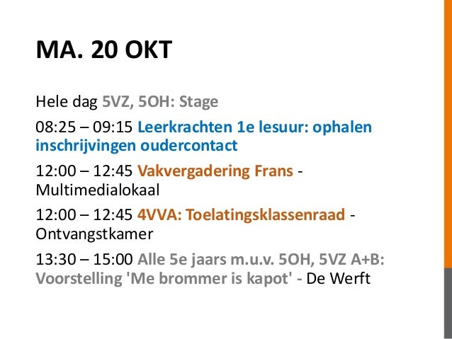MA. 20 OKT  Hele dag 5VZ, 5OH: Stage  08:25 – 09:15 Leerkrachten 1e lesuur: ophalen  inschrijvingen oudercontact  12:00 – ...
