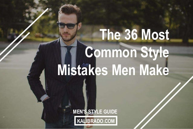 6f3083230 1 The 36 Most Common Style Mistakes Men Make KALIBRADO.COM MEN S STYLE GUIDE  ...