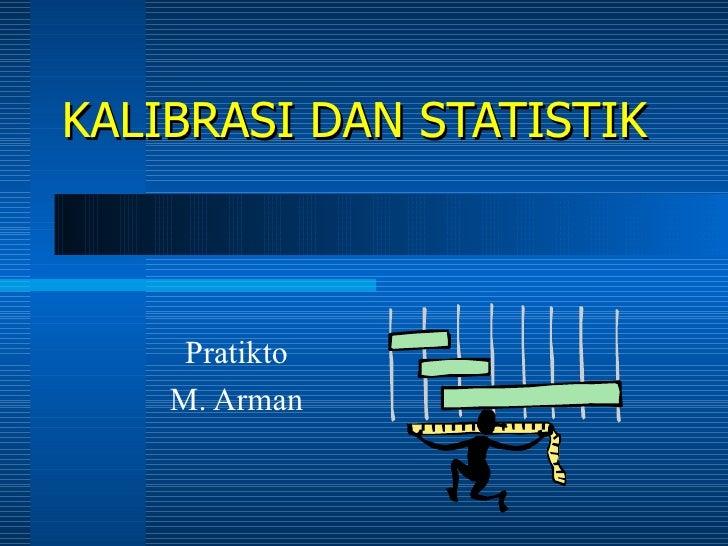 KALIBRASI DAN STATISTIK Pratikto M. Arman