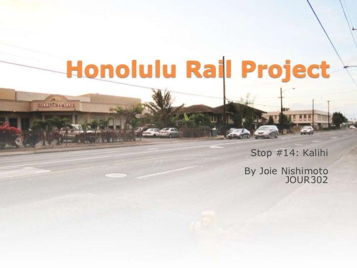 Honolulu Rail Project               Stop #14: Kalihi              By Joie Nishimoto                       JOUR302