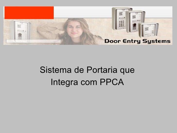 <ul><li>Sistema de Portaria que  </li></ul><ul><li>Integra com PPCA  </li></ul>