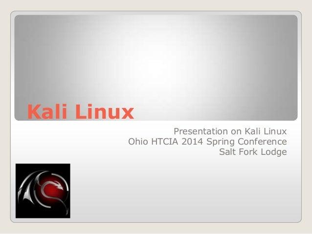 Kali Linux Presentation on Kali Linux Ohio HTCIA 2014 Spring Conference Salt Fork Lodge