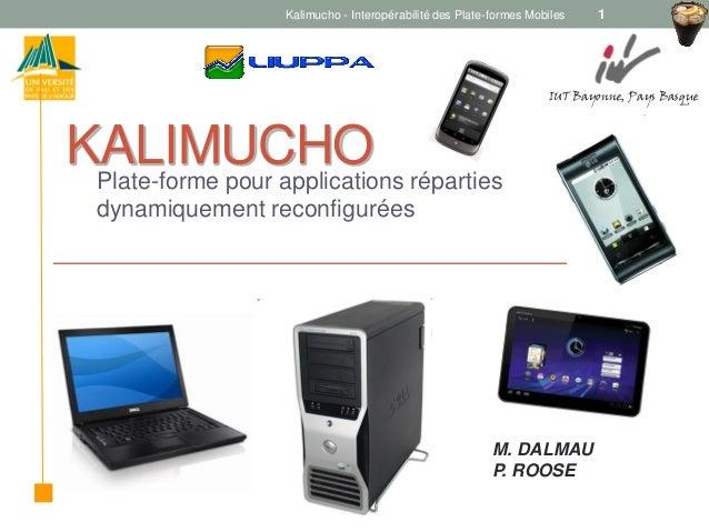 KALIMUCHOPlate-forme pour applications répartiesdynamiquement reconfiguréesKalimucho - Interopérabilité des Plate-formes M...