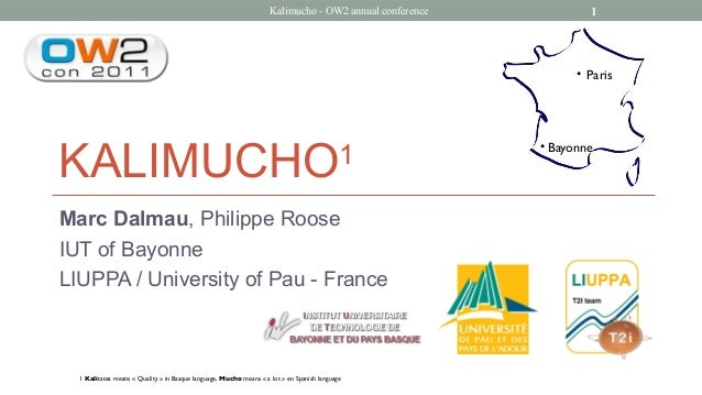 Kalimucho - OW2 annual conference 1 KALIMUCHO1 Marc Dalmau, Philippe Roose IUT of Bayonne LIUPPA / University of Pau - Fra...