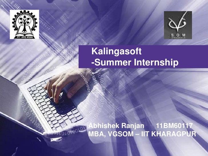 Kalingasoft-Summer InternshipAbhishek Ranjan   11BM60117MBA, VGSOM – IIT KHARAGPUR