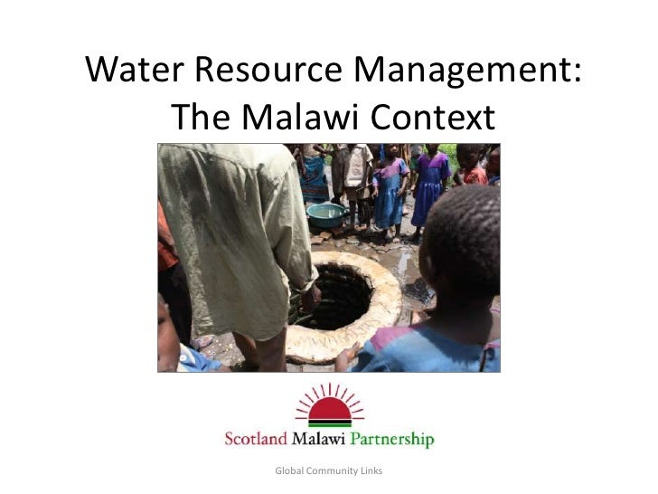 Water Resource Management:    The Malawi Context         Global Community Links