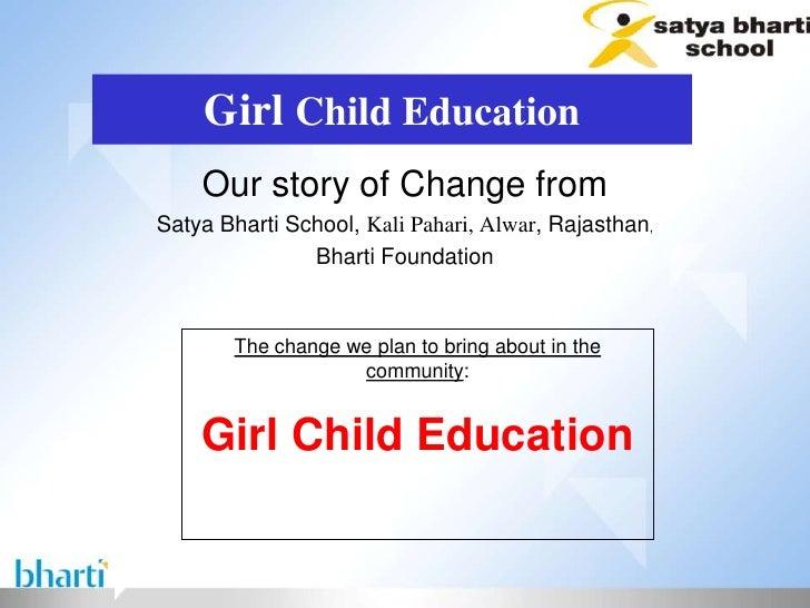 Girl Child Education    Our story of Change fromSatya Bharti School, Kali Pahari, Alwar, Rajasthan,               Bharti F...
