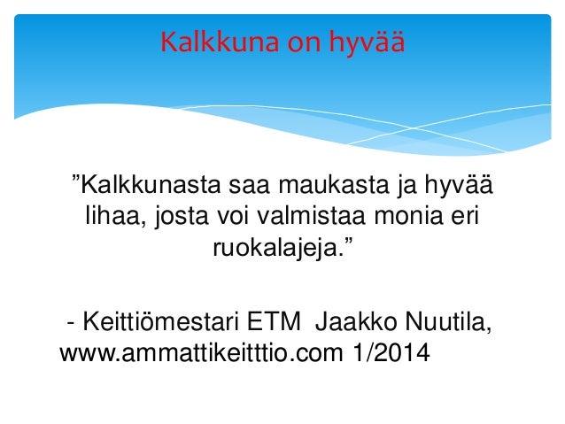"""""""Kalkkunasta saa maukasta ja hyvää lihaa, josta voi valmistaa monia eri ruokalajeja."""" - Keittiömestari ETM Jaakko Nuutila,..."""