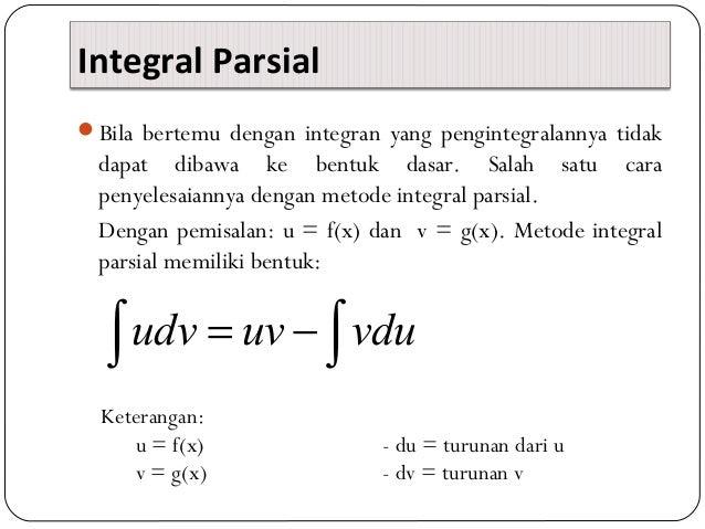 Integral ParsialBila bertemu dengan integran yang pengintegralannya tidakdapat dibawa ke bentuk dasar. Salah satu carapen...