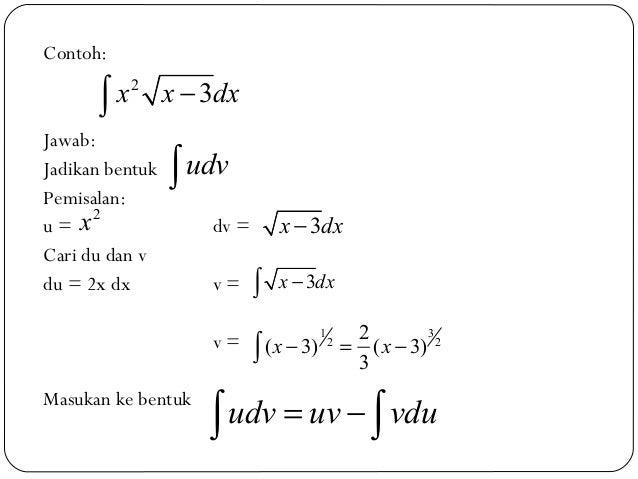 Contoh:Jawab:Jadikan bentukPemisalan:u = dv =Cari du dan vdu = 2x dx v =v =Masukan ke bentuk23x x dx−∫udv∫2x 3x dx−3x dx−∫...