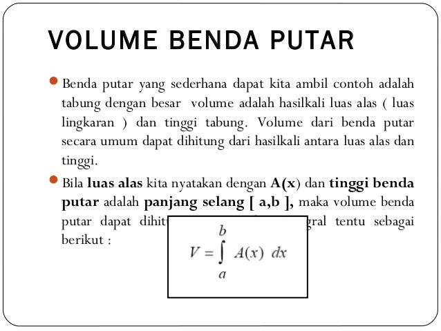 VOLUME BENDA PUTARBenda putar yang sederhana dapat kita ambil contoh adalahtabung dengan besar volume adalah hasilkali lu...