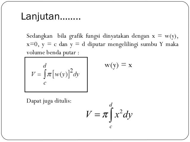 Lanjutan……..Sedangkan bila grafik fungsi dinyatakan dengan x = w(y),x=0, y = c dan y = d diputar mengelilingi sumbu Y maka...