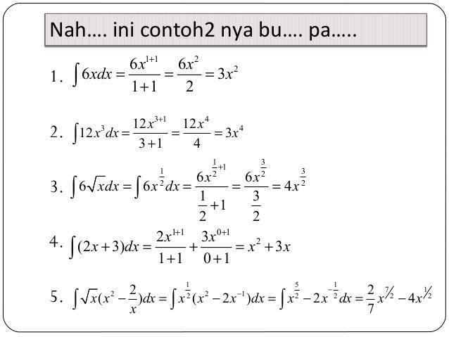 Nah…. ini contoh2 nya bu…. pa…..1.2.3.4.5.1 1 226 66 31 1 2x xxdx x+= = =+∫3 1 43 412 1212 33 1 4x xx dx x+= = =+∫1 311 32...